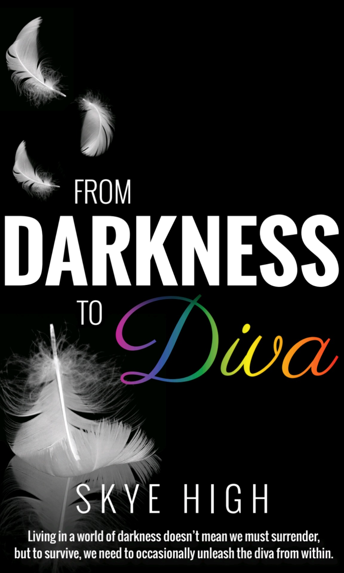From Darkness To Diva  by  Skye High