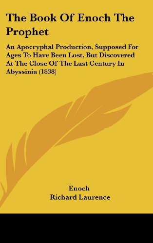 The Book Of Enoch The Prophet: An Apocryphal Production, Supposed For Ages To Have Been Lost, But Discovered At The Close Of The Last Century In Abyssinia (1838)  by  Enoch