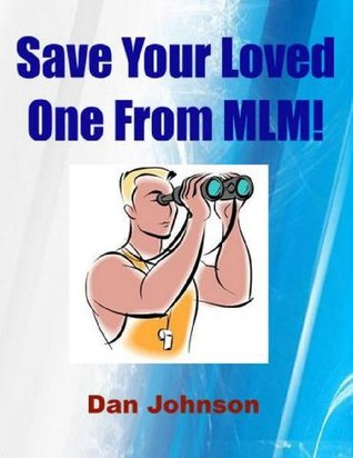 Save Your Loved One from MLM!  by  Dan Johnson