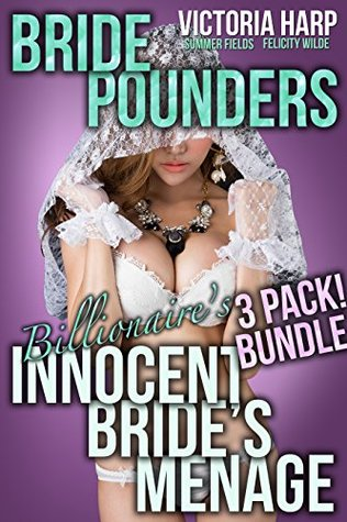 Bride Pounders: Billionaires Innocent Brides Menage 1-3 Bundle: (Dark Taboo Menage, 3 story Bunde) Victoria Harp