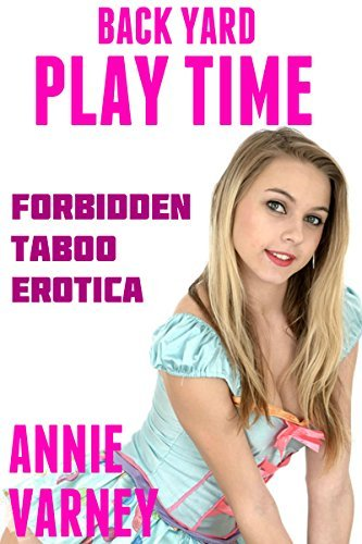 Backyard Playtime | Taboo Man Of The House Erotica  by  Annie Varney