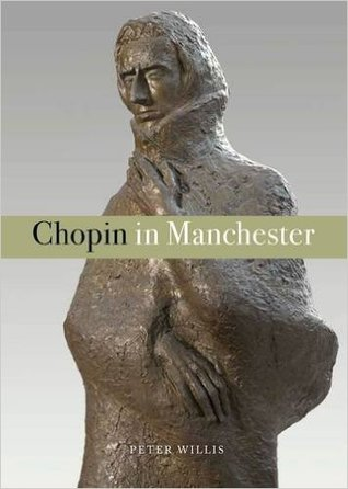 Chopin in Manchester Peter  Willis