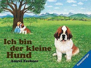 Ich bin der kleine Hund Amrei Fechner