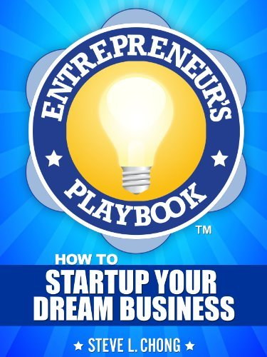 THE ENTREPRENEURS PLAYBOOK: How To Startup Your Dream Business Steve Chong