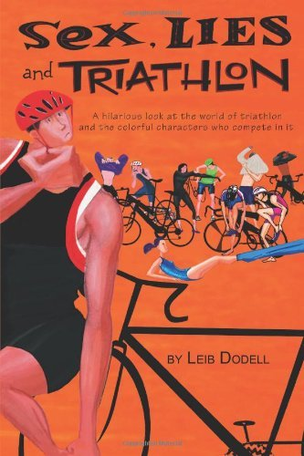 Sex, Lies and Triathlon Leib Dodell