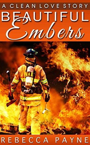 Beautiful Embers: A Love Story of Rescue and Triumph (Rescued Heros)  by  Rebecca Payne