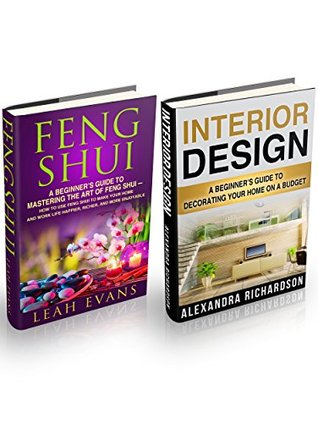 Interior Design & Feng Shui Box Set: A Beginners Guide To Decorating Your Home On A Budget And Mastering The Art Of Feng Shui (Feng Shui Tips, Interior Design Handbook)  by  Alexandra Richardson