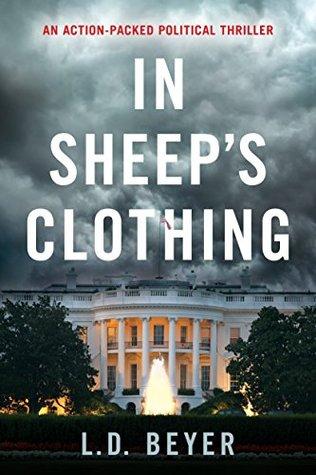 In Sheeps Clothing: An Action-Packed Political Thriller (Matthew Richter Thriller Series Book 1) L.D. Beyer