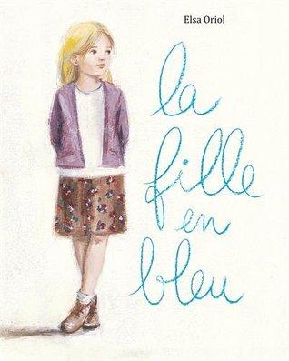La fille en bleu  by  Elsa Oriol