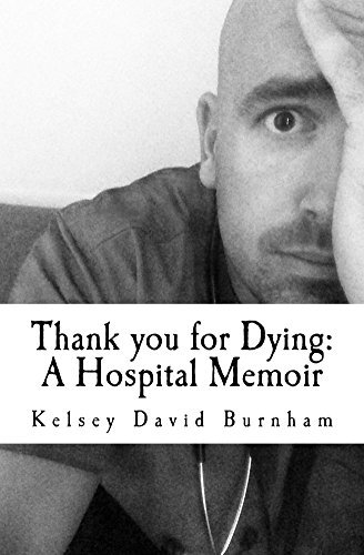 Thank you for Dying:: A Hospital Memoir Kelsey Burnham