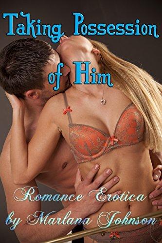 Taking Possession of Him: Romance Erotica  by  Marlana Johnson by Marlana Johnson