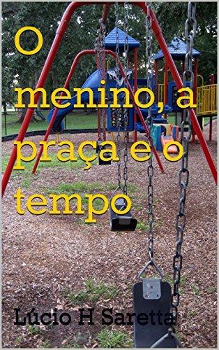 O menino, a praça e o tempo  by  Lúcio H Saretta