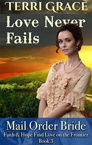 Love Never Fails (Faith and Hope Find Love on the Frontier #3) Terri Grace