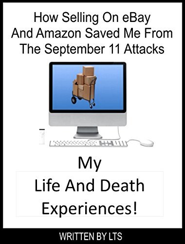 How Selling On eBay And Amazon Saved Me From The September 11 Attacks: My Life And Death Experiences LTS