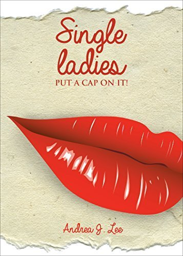 Single Ladies Put A Cap On It!  by  Andrea Lee