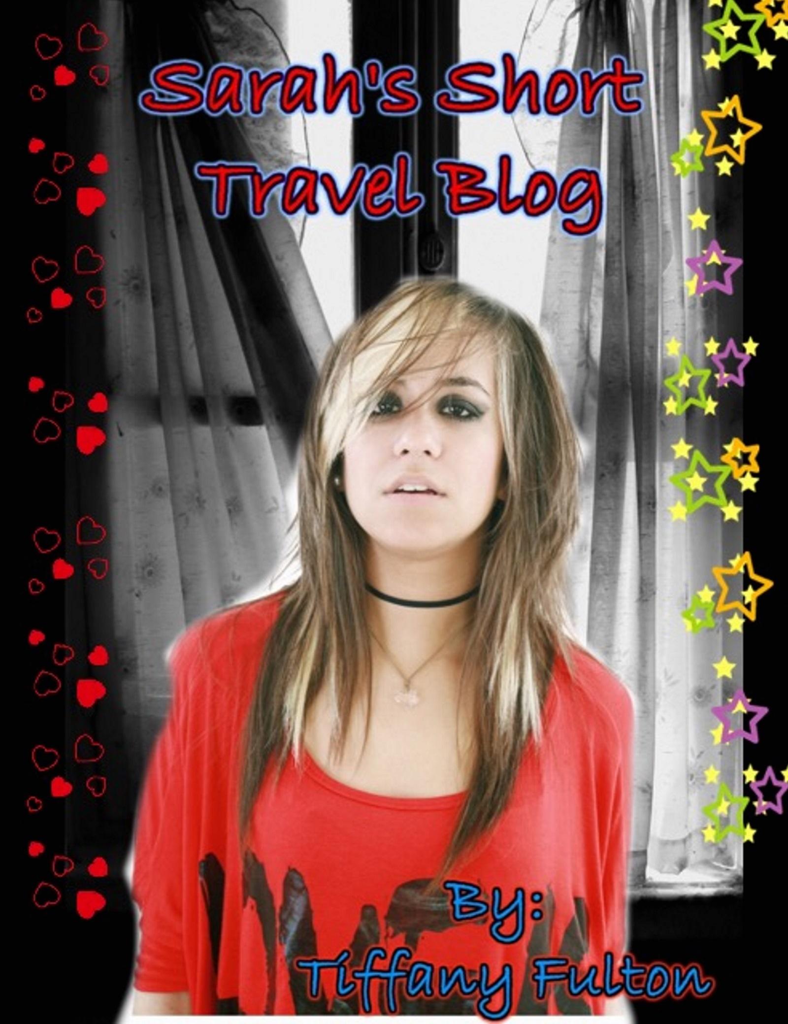 Sarahs Short Travel Blog  by  Tiffany Fulton