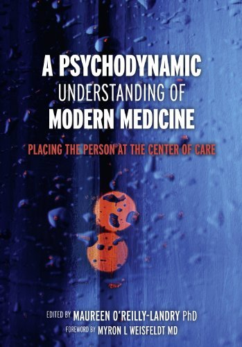 A Psychodynamic Understanding of Modern Medicine: Placing the Person at the Center of Care: placing the person at the center of care Maureen OReilly-Landry