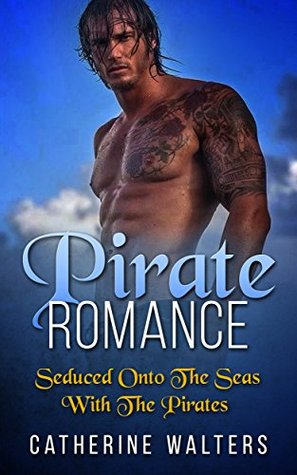 PIRATE ROMANCE: Seduced Onto The Seas With The Pirates (Pirates, New Adult, Shapeshifter Romance, MMF Menage, BBW)  by  Catherine Walters