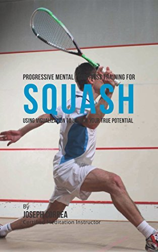 Progressive Mental Toughness Training for Squash: Using Visualization to Unlock Your True Potential Joseph Correa (Certified Meditation Instructor)