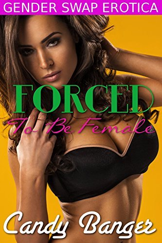 Forced To Be Female: Gender Transformation Erotica  by  Candy Banger