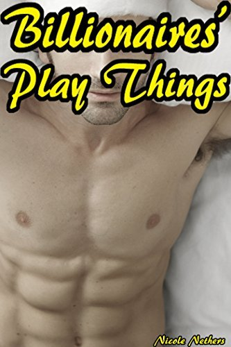 Billionaires Play Things  by  Nicole Nethers