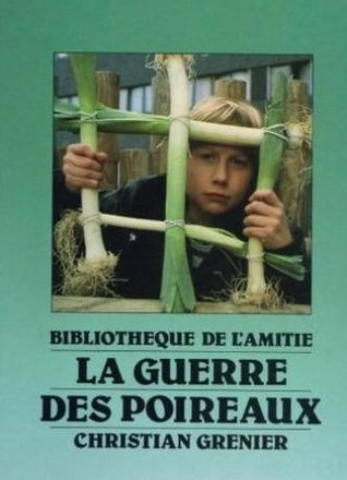 La Guerre Des Poireaux  by  Christian Grenier