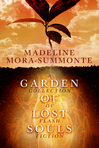 Garden of Lost Souls: A Collection of Flash Fiction  by  Madeline Mora-Summonte