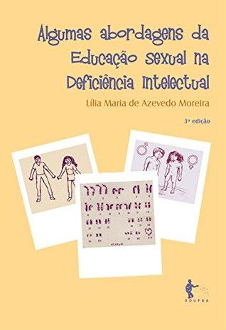 Algumas abordagens da educação sexual na deficiência intelectual Lília Maria de Azevedo Moreira