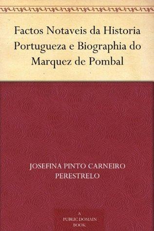 Factos Notaveis da Historia Portugueza e Biographia do Marquez de Pombal Josefina Pinto Carneiro Perestrelo