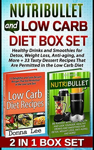 Nutribullet and Low Carb Diet Box Set: Healthy Drinks and Smoothies for Detox, Weight Loss, Anti-aging, and More + 33 Tasty Dessert Recipes That Are Permitted ... Carb Diet books, Low Carb diet smoothies) Noah Moore