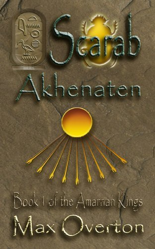 The Amarnan Kings, Book 1: Scarab - Akhenaten  by  Max Overton