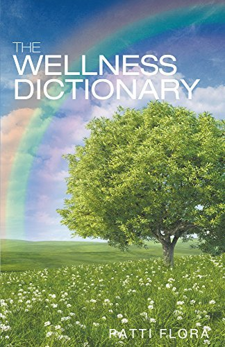 The Wellness Dictionary  by  Patti Flora