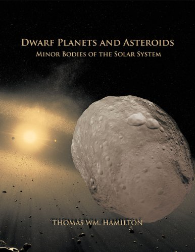 Dwarf Planets and Asteroids : Minor Bodies of the Solar System  by  Thomas Wm. Hamilton