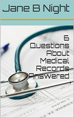 6 Questions About Medical Records Answered  by  Jane B. Night