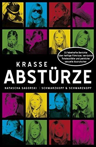 Krasse Abstürze: 33 fabelhafte Berichte über heftige Filmrisse, verrückte Totalausfälle und peinliche sexuelle Ausrutscher Natascha Sagorski
