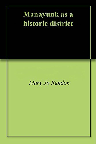 Manayunk as a historic district  by  Mary Jo Rendon