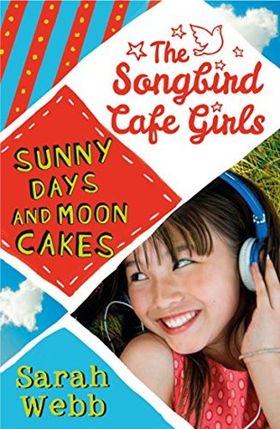Sunny Days and Moon Cakes (The Songbird Cafe Girls 2)  by  Sarah Webb