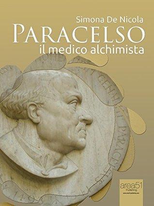 Paracelso: Il medico alchimista Simona De Nicola