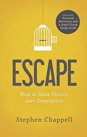 Escape: How to Have Victory over Temptation Stephen Chappell