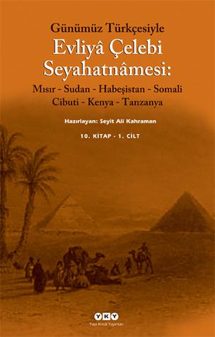 Günümüz Türkçesiyle Evliyâ Çelebi Seyahatnâmesi 10. Kitap - 1. Cilt  by  Evliyâ Çelebi