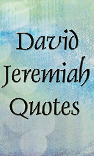David Jeremiah quotes (Inspirational quotes Book 16)  by  John Editor