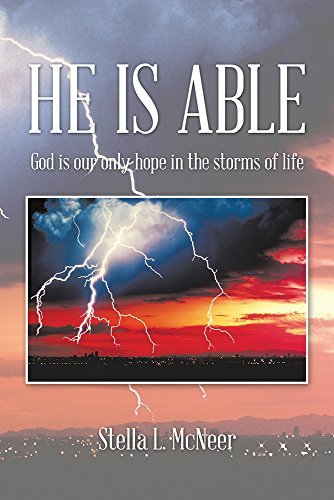 HE IS ABLE: God is our only hope in the storms of life  by  Stella L. McNeer