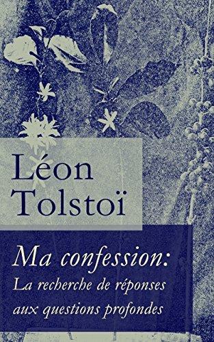 Ma confession: La recherche de réponses aux questions profondes  by  Leo Tolstoy