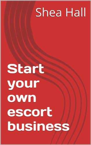 Start your own escort business Shea Hall