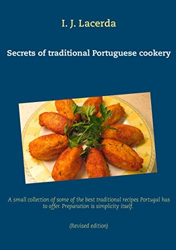 Secrets of traditional Portuguese cookery: A small collection of some of the best traditional recipes Portugal has to offer. Preparation is simplicity itself. 2nd Edition, revised. I.J. Lacerda