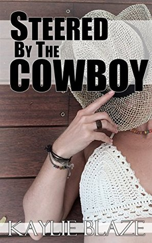 Steered  by  the Cowboy by Kaylie Blaze