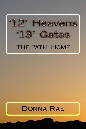 12 Heavens 13 Gates: The Path: Home  by  Donna Rae