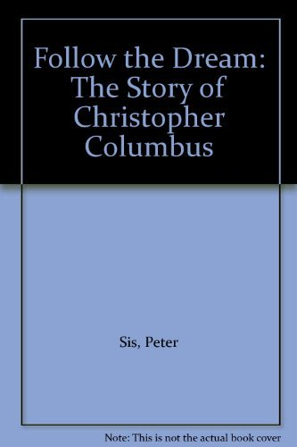 Follow the Dream: The Story of Christopher Columbus  by  Peter Sís