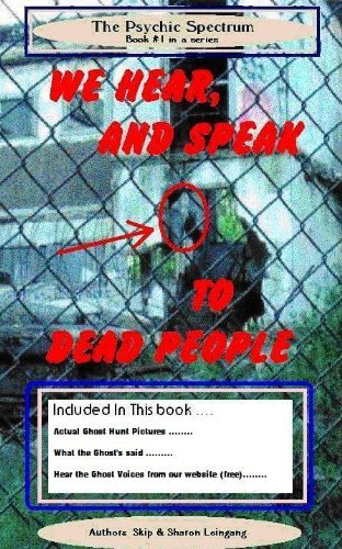 We Hear And Speak To Dead People (The Psychic Spectrum Book 1)  by  Sharon Leingang
