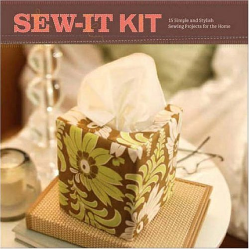 Sew-It Kit: 15 Simple and Stylish Sewing Projects for the Home  by  Amy Butler